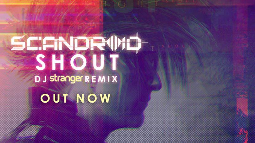 """Scandroid Releases """"Shout"""" (DJ Stranger Remix)"""